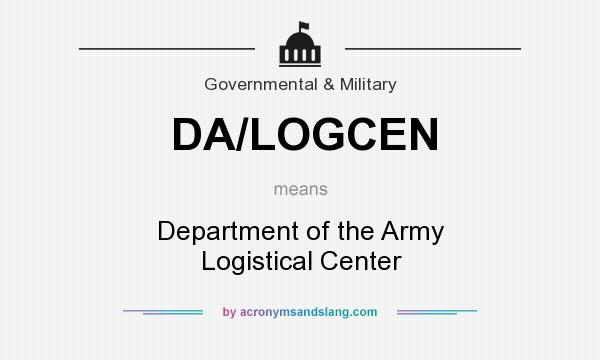 What does DA/LOGCEN mean? It stands for Department of the Army Logistical Center
