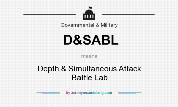 What does D&SABL mean? It stands for Depth & Simultaneous Attack Battle Lab