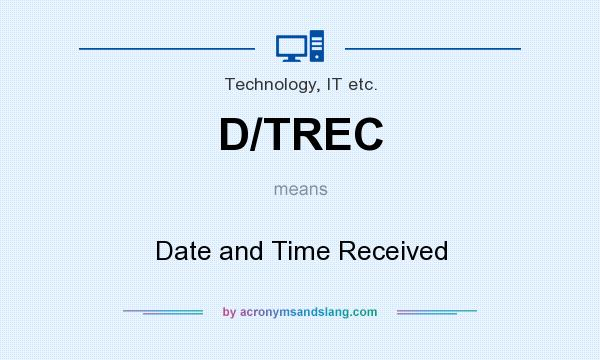 What does D/TREC mean? It stands for Date and Time Received
