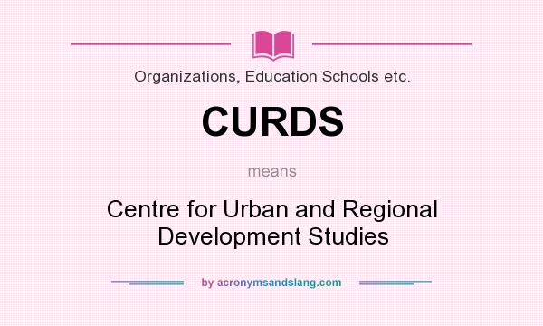 What does CURDS mean? It stands for Centre for Urban and Regional Development Studies