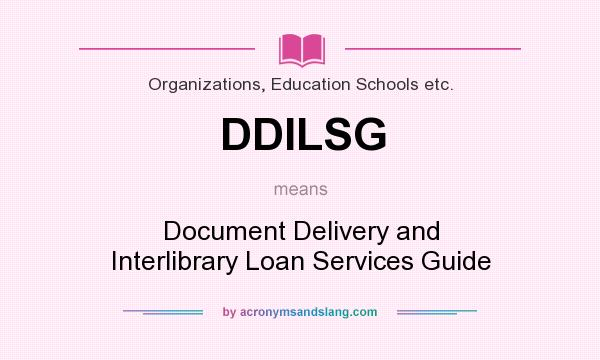 What does DDILSG mean? It stands for Document Delivery and Interlibrary Loan Services Guide