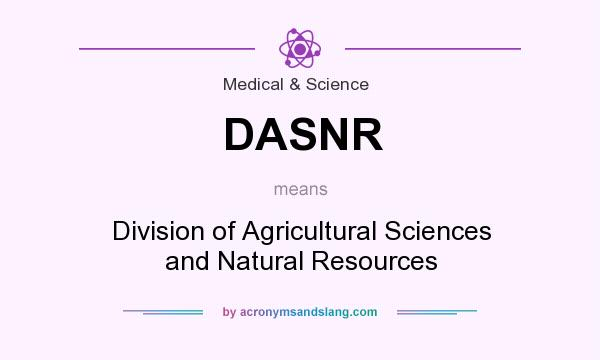 What does DASNR mean? It stands for Division of Agricultural Sciences and Natural Resources