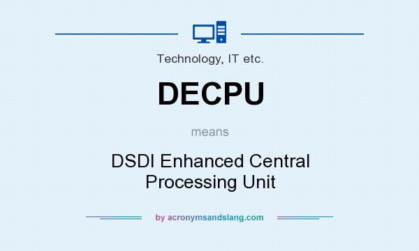 What does DECPU mean? It stands for DSDI Enhanced Central Processing Unit