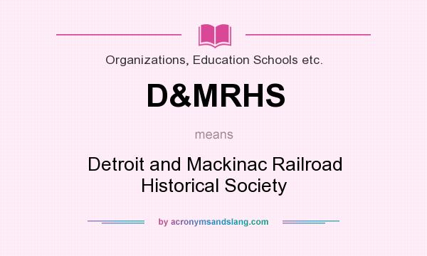What does D&MRHS mean? It stands for Detroit and Mackinac Railroad Historical Society