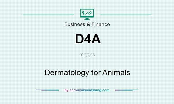 What does D4A mean? It stands for Dermatology for Animals