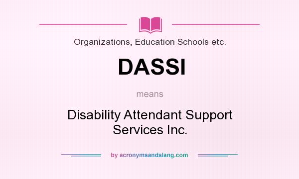 What does DASSI mean? It stands for Disability Attendant Support Services Inc.