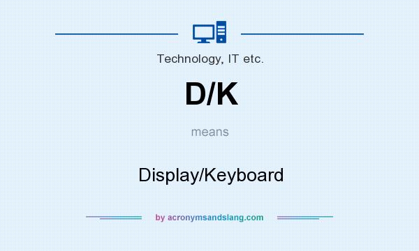 What does D/K mean? It stands for Display/Keyboard