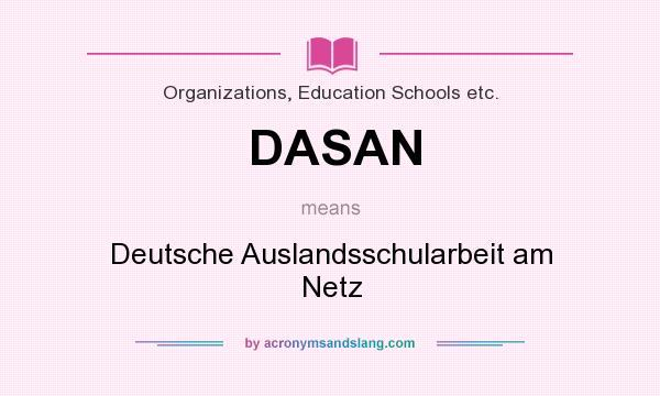 What does DASAN mean? It stands for Deutsche Auslandsschularbeit am Netz