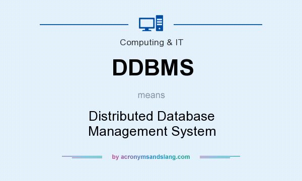 What does DDBMS mean? It stands for Distributed Database Management System