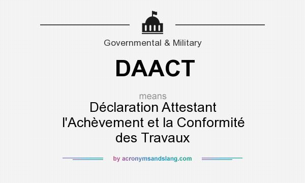 What does DAACT mean? It stands for Déclaration Attestant l`Achèvement et la Conformité des Travaux
