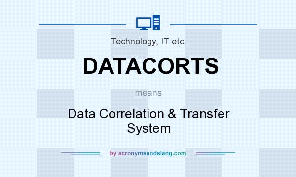 What does DATACORTS mean? It stands for Data Correlation & Transfer System