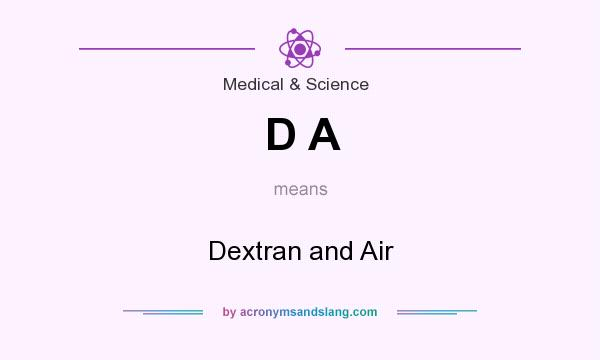 What does D A mean? It stands for Dextran and Air