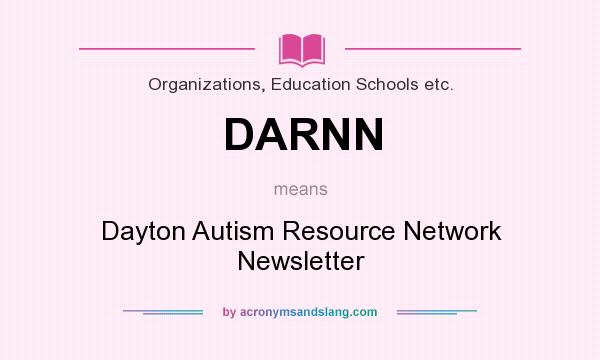 What does DARNN mean? It stands for Dayton Autism Resource Network Newsletter