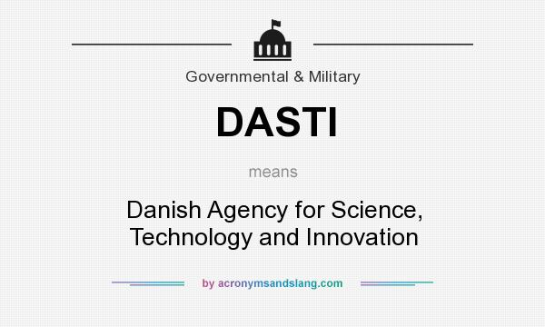 What does DASTI mean? It stands for Danish Agency for Science, Technology and Innovation