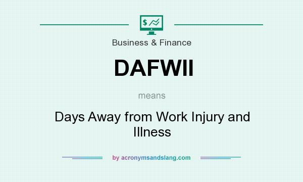 What does DAFWII mean? It stands for Days Away from Work Injury and Illness