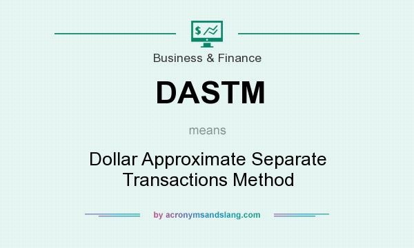 What does DASTM mean? It stands for Dollar Approximate Separate Transactions Method