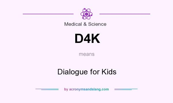 What does D4K mean? It stands for Dialogue for Kids