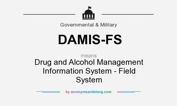 What does DAMIS-FS mean? It stands for Drug and Alcohol Management Information System - Field System