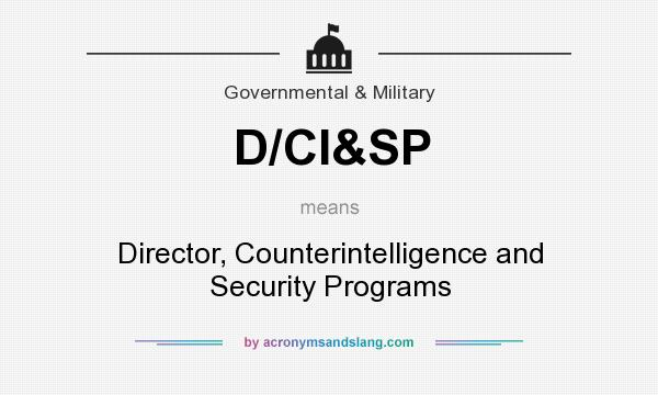 What does D/CI&SP mean? It stands for Director, Counterintelligence and Security Programs