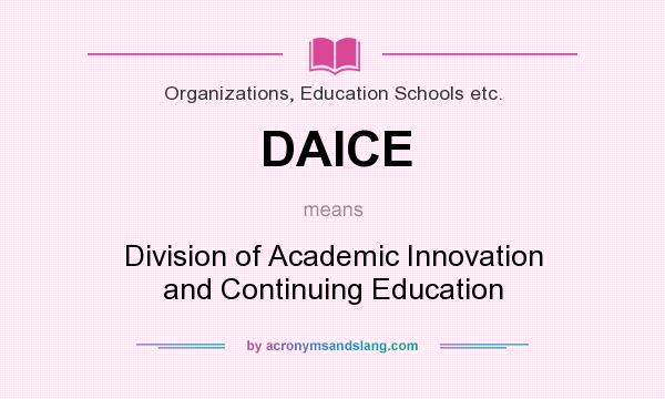 What does DAICE mean? It stands for Division of Academic Innovation and Continuing Education