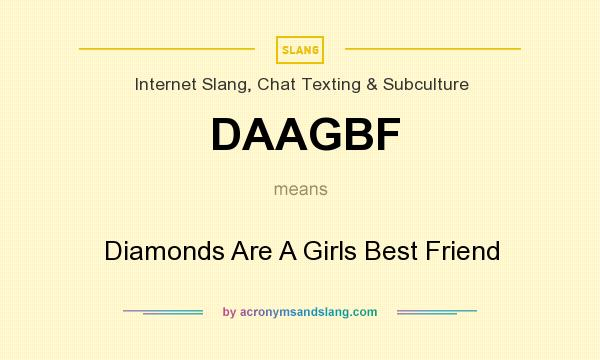 What does DAAGBF mean? It stands for Diamonds Are A Girls Best Friend