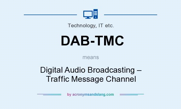 What does DAB-TMC mean? It stands for Digital Audio Broadcasting – Traffic Message Channel