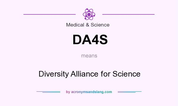 What does DA4S mean? It stands for Diversity Alliance for Science