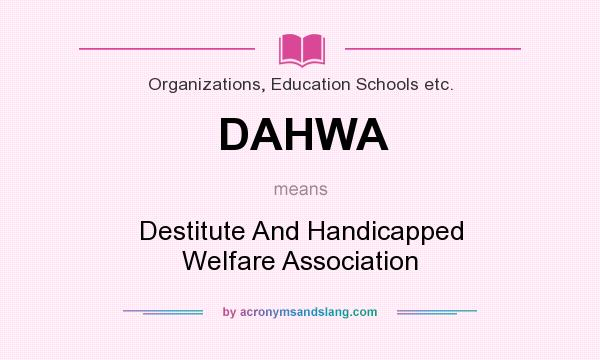 What does DAHWA mean? It stands for Destitute And Handicapped Welfare Association