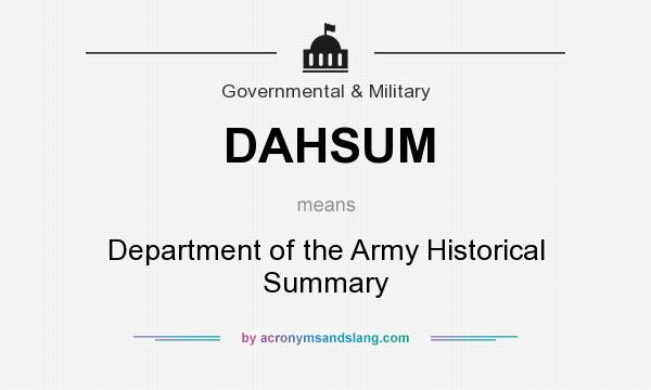 What does DAHSUM mean? It stands for Department of the Army Historical Summary