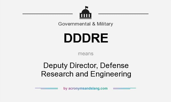 What does DDDRE mean? It stands for Deputy Director, Defense Research and Engineering