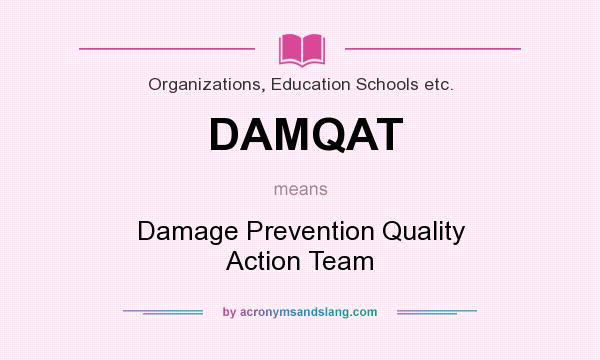 What does DAMQAT mean? It stands for Damage Prevention Quality Action Team