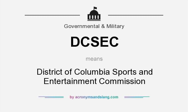 What does DCSEC mean? It stands for District of Columbia Sports and Entertainment Commission