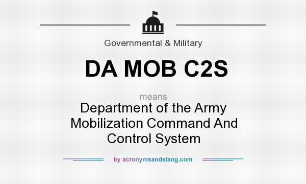 What does DA MOB C2S mean? It stands for Department of the Army Mobilization Command And Control System