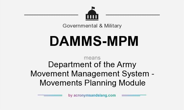 What does DAMMS-MPM mean? It stands for Department of the Army Movement Management System - Movements Planning Module