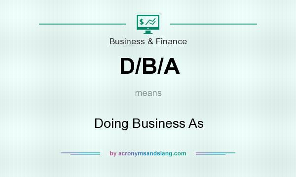 What does D/B/A mean? It stands for Doing Business As