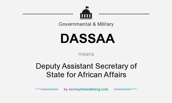 What does DASSAA mean? It stands for Deputy Assistant Secretary of State for African Affairs