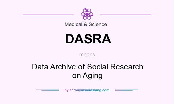 What does DASRA mean? It stands for Data Archive of Social Research on Aging