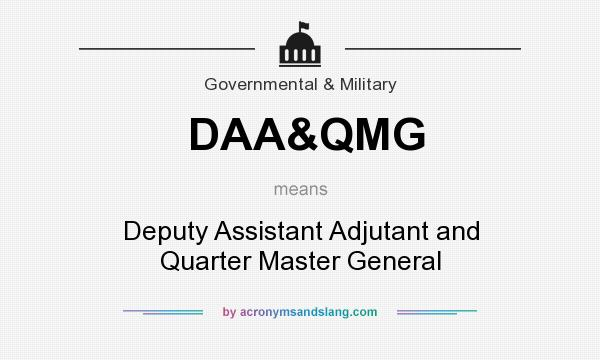 What does DAA&QMG mean? It stands for Deputy Assistant Adjutant and Quarter Master General