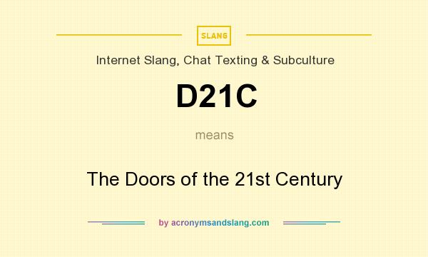 What does D21C mean? It stands for The Doors of the 21st Century