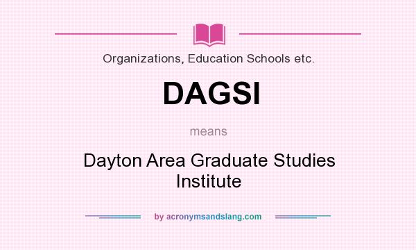 What does DAGSI mean? It stands for Dayton Area Graduate Studies Institute