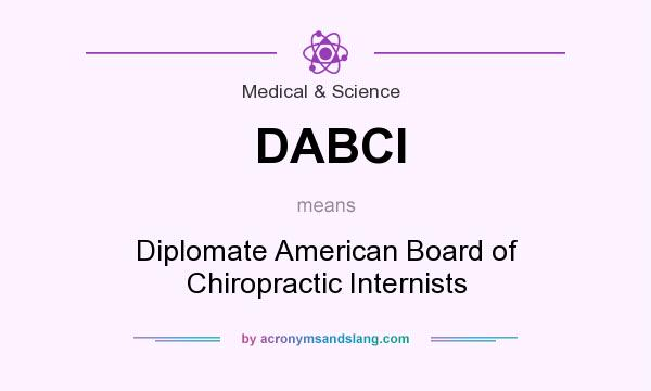 What does DABCI mean? It stands for Diplomate American Board of Chiropractic Internists