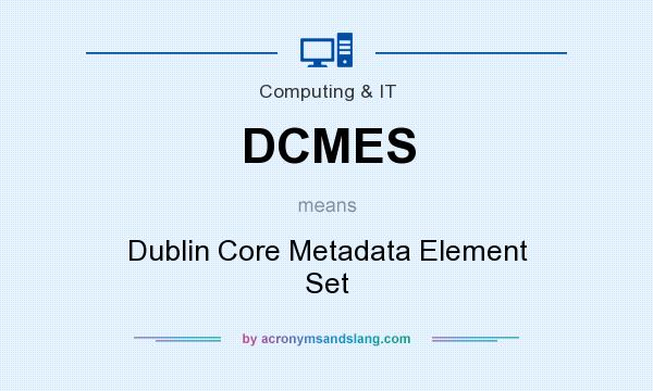 What does DCMES mean? It stands for Dublin Core Metadata Element Set