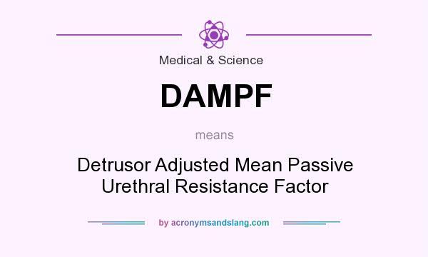 What does DAMPF mean? It stands for Detrusor Adjusted Mean Passive Urethral Resistance Factor