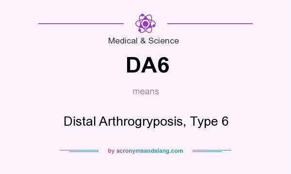 What does DA6 mean? It stands for Distal Arthrogryposis, Type 6