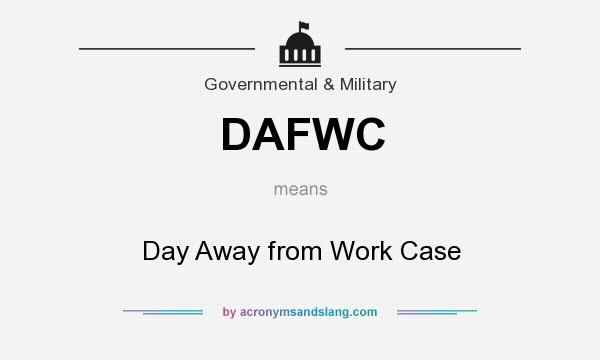 What does DAFWC mean? It stands for Day Away from Work Case