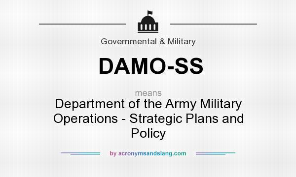 What does DAMO-SS mean? It stands for Department of the Army Military Operations - Strategic Plans and Policy
