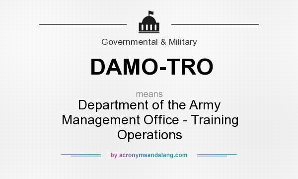 What does DAMO-TRO mean? It stands for Department of the Army Management Office - Training Operations