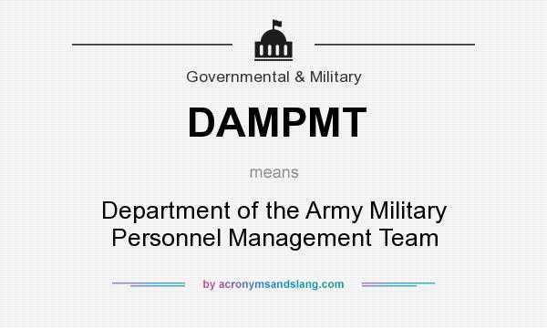What does DAMPMT mean? It stands for Department of the Army Military Personnel Management Team