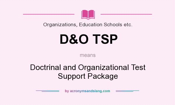 What does D&O TSP mean? It stands for Doctrinal and Organizational Test Support Package
