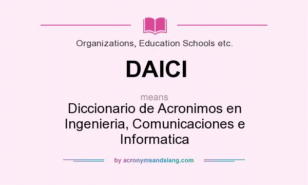 What does DAICI mean? It stands for Diccionario de Acronimos en Ingenieria, Comunicaciones e Informatica